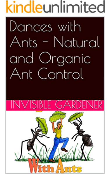 Dances With Ants Natural And Organic Ant Control Also Included How To Control Ants Without Killing Them Healthy Home Series Book 2 Kindle Edition By Gardener Invisible Lopez Andy Wilbanks