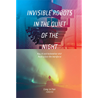 Invisible Robots in the Quiet of the Night: How AI and Automation Will Restructure the Workforce
