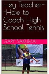 Hey Teacher--How to Coach High School Tennis (Simple Tennis Book 4) Kindle Edition