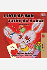 I Love My Mom J'aime Ma Maman: English French Bilingual Book (English French Bilingual Collection) (French Edition) Paperback