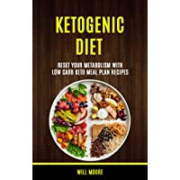 Ketogenic Diet: Reset Your Metabolism With Low Carb Keto Meal Plan Recipes