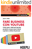 Fare business con youtube: Come usare i video per lanciare prodotti, trovare nuovi clienti e parlare a milioni di persone