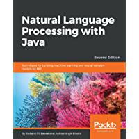 Natural Language Processing with Java: Techniques for building machine learning and neural network models for NLP, 2nd Edition