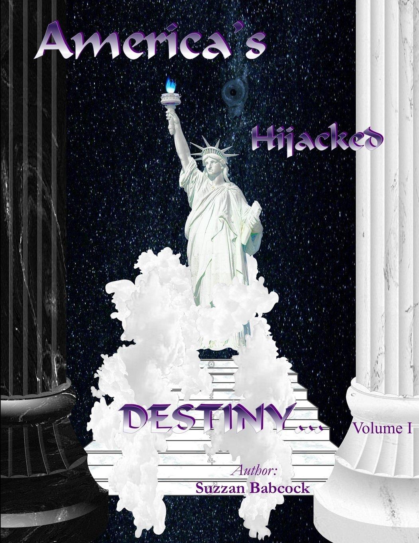 America's Hijacked Destiny Volume I ebook