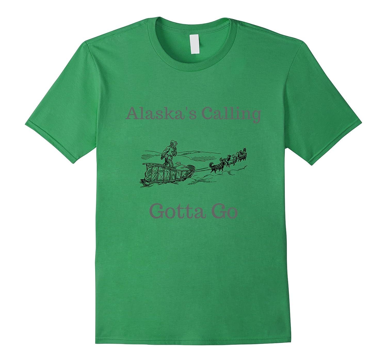 Alaska's Calling Gotta Go Novelty Dog Sled Shirt Apparel-FL