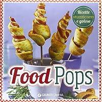 Food pops. Ricette stuzzicanti e golose