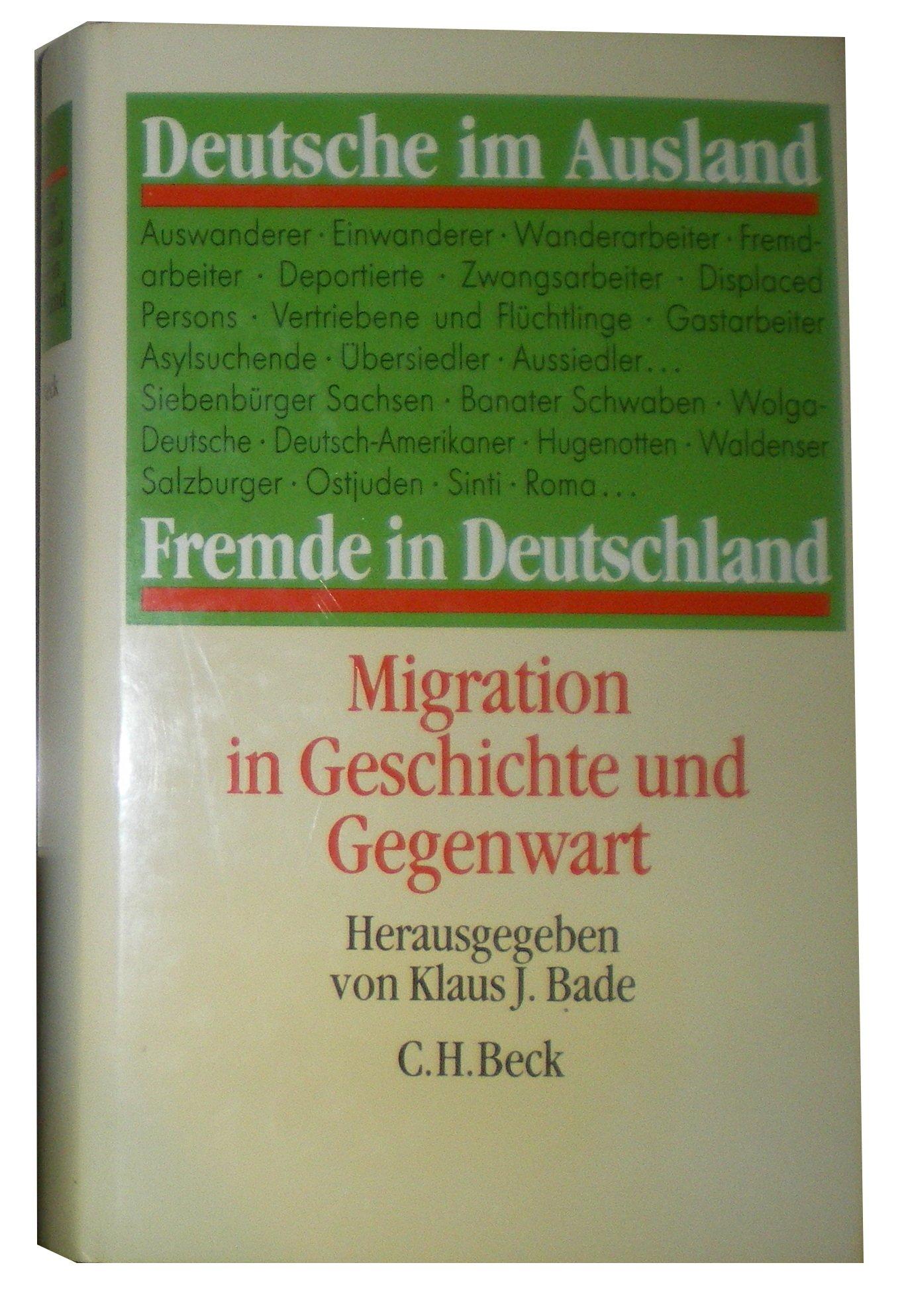 Deutsche im Ausland, Fremde in Deutschland: Migration in Geschichte und Gegenwart Gebundenes Buch – 24. Februar 1992 Klaus J. Bade C.H.Beck 3406359612 Geschichte / Sonstiges