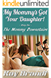 My Mommy's Got Your Daughter: The Mommy Downstairs