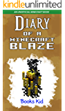 Diary of a Minecraft Blaze: An Unofficial Minecraft Book (Minecraft Diary Books and Wimpy Zombie Tales For Kids 12)