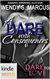 Dare To Love Series: A Dare with Consequences (Kindle Worlds Novella)