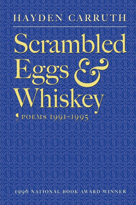 Scrambled Eggs & Whiskey: Poems, 1991-1995: Carruth, Hayden: 9781556591105:  Amazon.com: Books