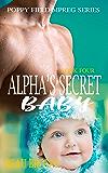 Alpha's Secret Baby: An Mpreg Romance (Poppy Field Mpreg Romance Book 4)