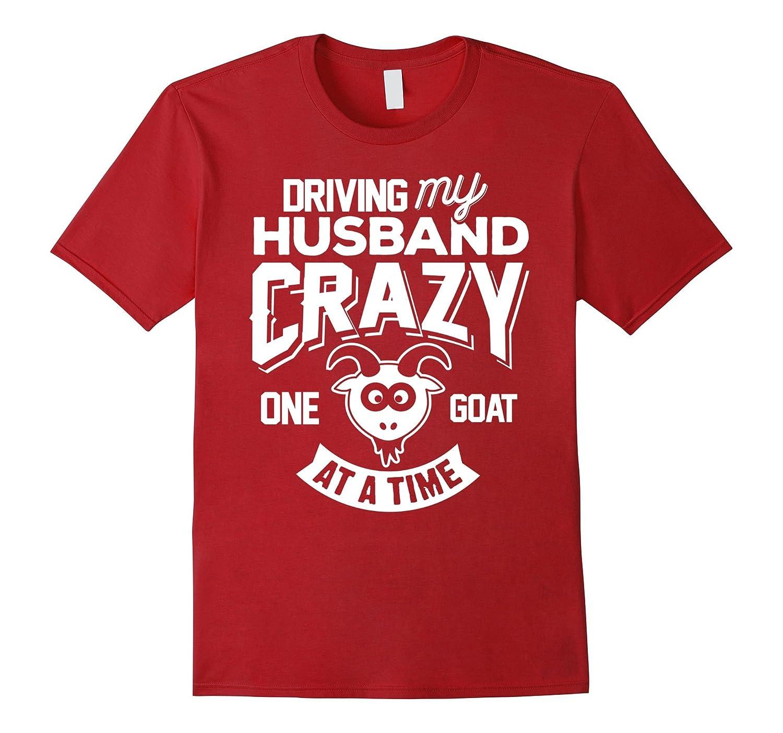 Goats T-Shirt Driving My Husband Crazy One Goat Gift Shirt