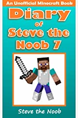 Diary of Steve the Noob 7 (An Unofficial Minecraft Book) (Minecraft Diary Steve the Noob Collection) Kindle Edition