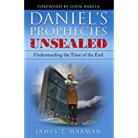 Daniel's Prophecies Unsealed: Understanding the Time of the End