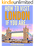 How to Visit London If You Are… (Travel Guide)