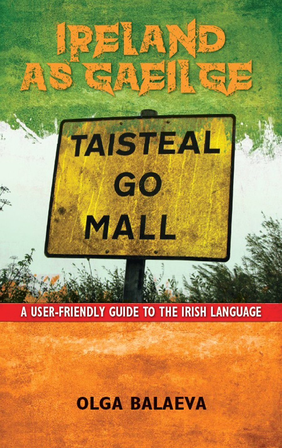 Ireland as Gaeilge: A User-Friendly Guide to the Irish Language by Orpen Press