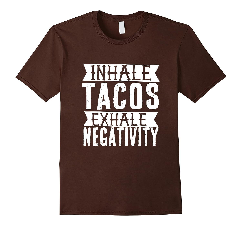 Inhale Tacos Exhale Negativity T Shirt