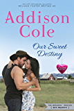Our Sweet Destiny (Sweet with Heat: Weston Bradens Book 2)
