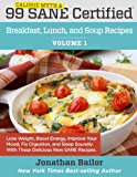 99 Calorie Myth and SANE Certified Breakfast, Lunch, and Soup Recipes: Lose Weight, Increase Energy, Improve Your Mood, Fix Digestion, and Sleep Soundly With The Delicious New Science of SANE Eating
