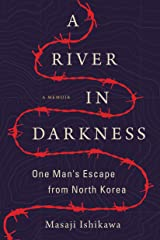A River in Darkness: One Man's Escape from North Korea Kindle Edition