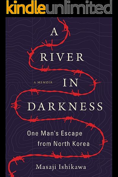 Amazon Com A River In Darkness One Man S Escape From North Korea Ebook Ishikawa Masaji Kobayashi Risa Brown Martin Kindle Store