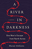 A River in Darkness: One Man's Escape from North Korea (English Edition)