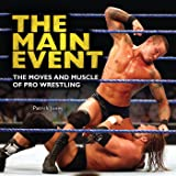 The Main Event: The Moves and Muscle of Pro