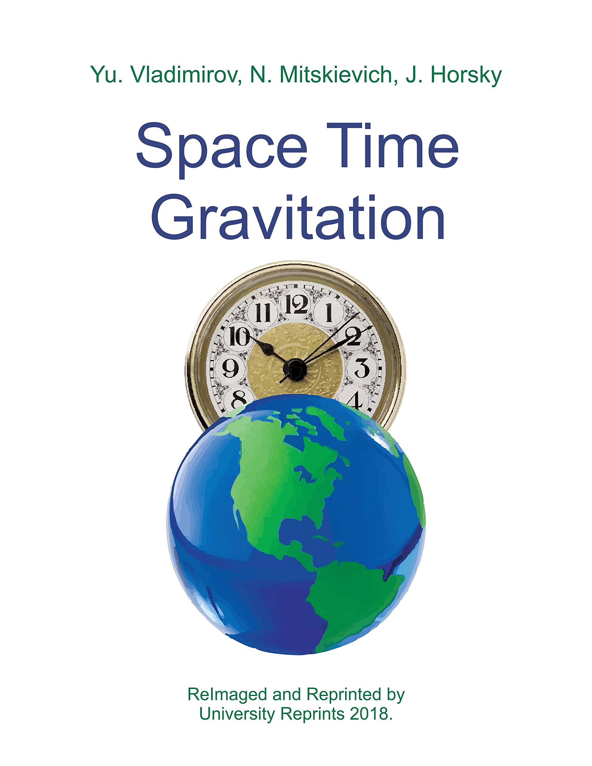 Space Time Gravitation by Yu. Vladimirov, N. Mitskievich, J. Horsky [Re-Imaged from Best Original for Greater Clarity. Student Loose Leaf Facsimile Edition. 2018] ebook