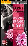 You Can't Escape Love - Begehren . Vertrauen . Lieben (German Edition)