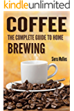 Coffee: The Complete Guide to Homebrewing