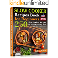 Slow Cooker Recipes Book for Beginners: 250 Slow Cooker Cookbook for Healthy and Easy Meals (From Appetizers to Desserts…