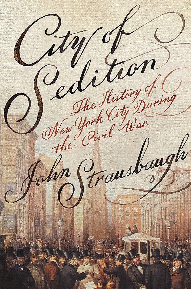 Download City of Sedition: The History of New York City during the Civil War PDF
