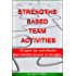 STRENGTHS BASED TEAM ACTIVITIES: 10 QUICK, FUN, AND EFFECTIVE TEAM ACTIVITIES FOCUSED ON STRENGTHS