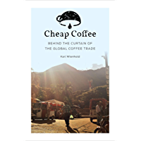 Cheap Coffee: Behind the Curtain of the Global Coffee Trade (English Edition)