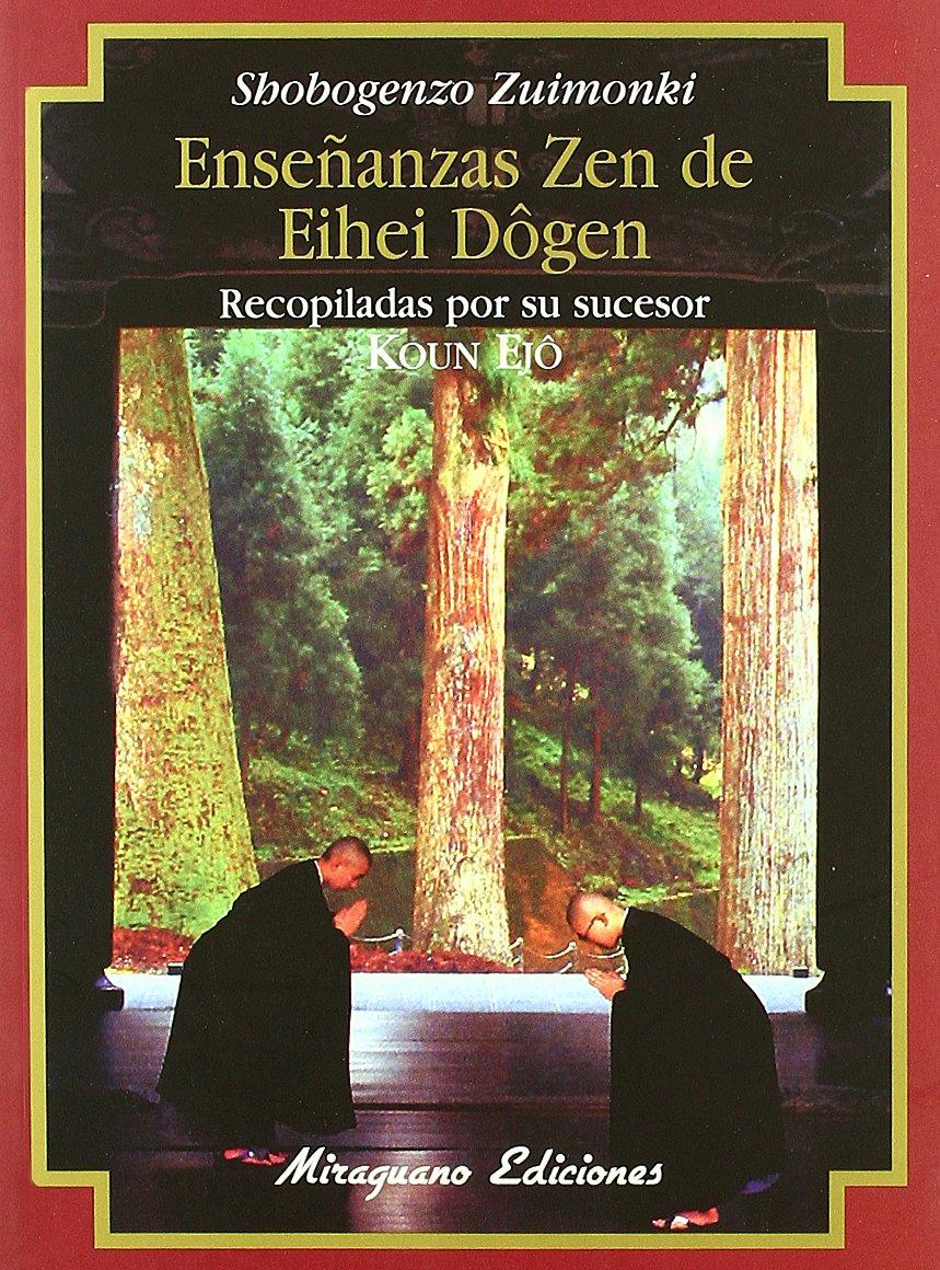 Enseñanzas Zen de Eihei Dogen (Textos de la Tradición Zen) Tapa blanda – 20 ene 2017 Koun (recopilador) Ejo Miraguano 8478130179 Philosophy / General