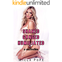 Shared Ganged Humiliated: A Collection : Adventures of a young, fertile, shared wife