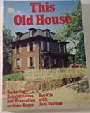 This Old House: Restoring, Rehabilitating, and Renovating an Older House