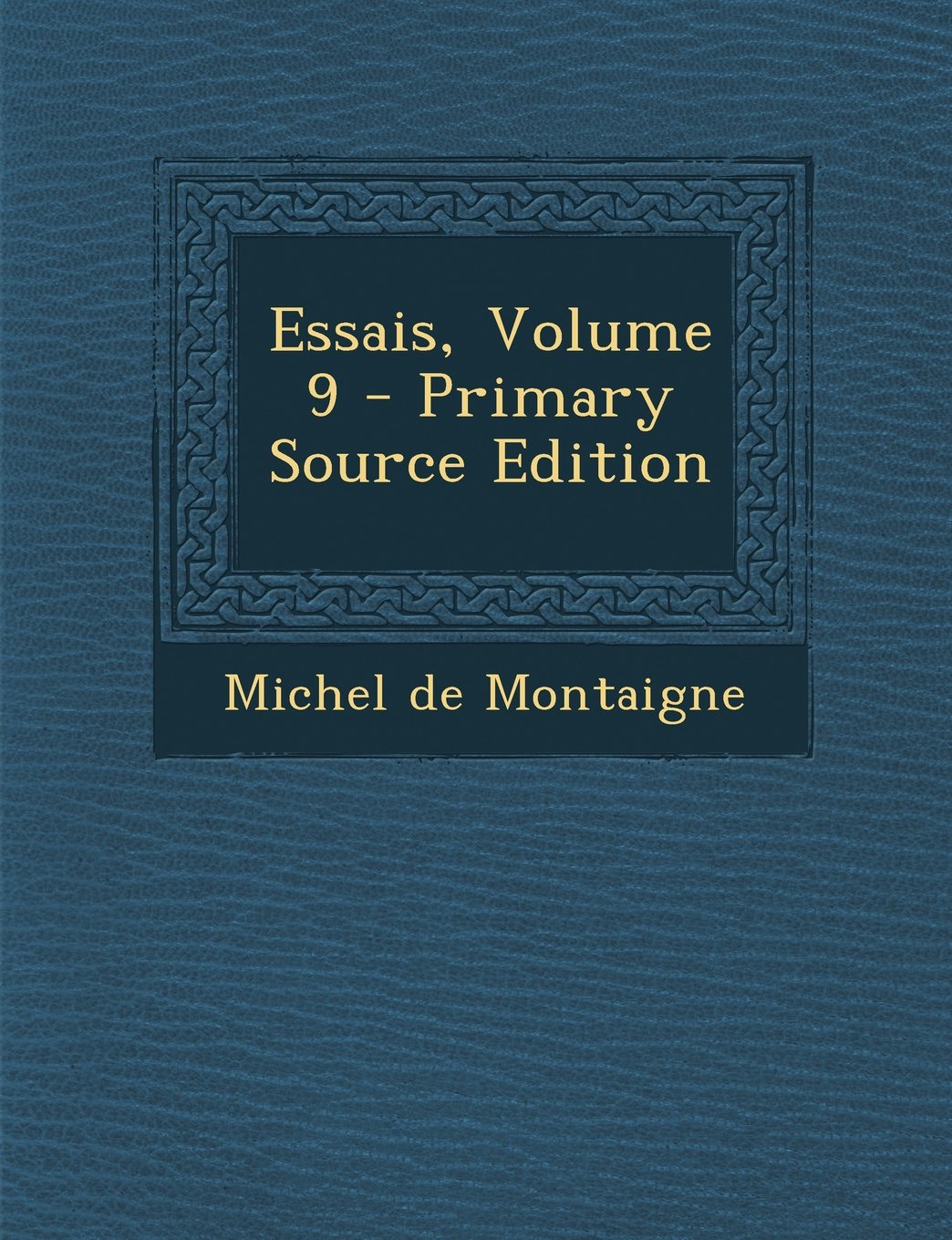 Essais, Volume 9 - Primary Source Edition (French Edition) ebook