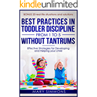 Best practices in Toddler Discipline from 1 to 5 without tantrums: Effective Strategies for Developing and Helping your…