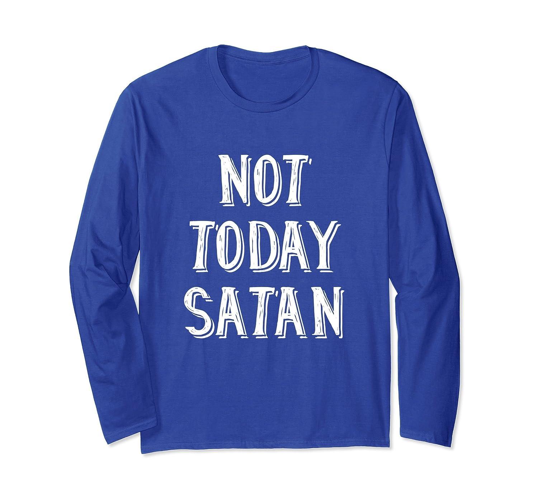 Not Today Satan tshirt women & men long sleeve Tee Shirt-fa
