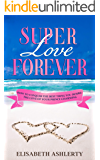 SUPER LOVE FOREVER: How To Conquer the Best Thing You Desire: The Love Of Your Prince Charming