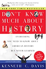 Don't Know Much About History, Anniversary Edition: Everything You Need to Know About American History but Never Learned (Don't Know Much About Series) Kindle Edition