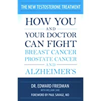 The New Testosterone Treatment: How You and Your Doctor Can Fight Breast Cancer,...