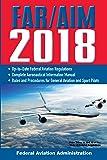 FAR/AIM 2018: Up-to-Date FAA Regulations / Aeronautical Information Manual (FAR/AIM Federal Aviation Regulations)