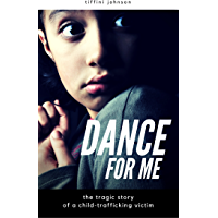 Dance For Me: A Tragic Story of Child Abuse (Child Abuse Stories)