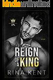 Reign of a King: A Dark Billionaire Romance (Kingdom Duet Book 1)