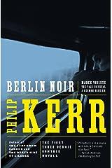 Berlin Noir: The First Three Bernie Gunther Novels (A Bernie Gunther Novel) Kindle Edition