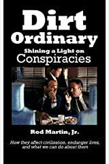 Dirt Ordinary: Shining a Light on Conspiracies Kindle Edition