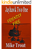 Friendly Fire (Jayhawk Two One Book 3)